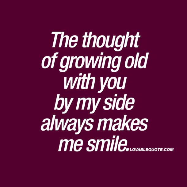 I Want To Grow Old With You Love Quotes: The Best Love, Relationship And Couple
