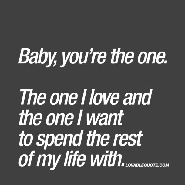 Baby, you're the one.
