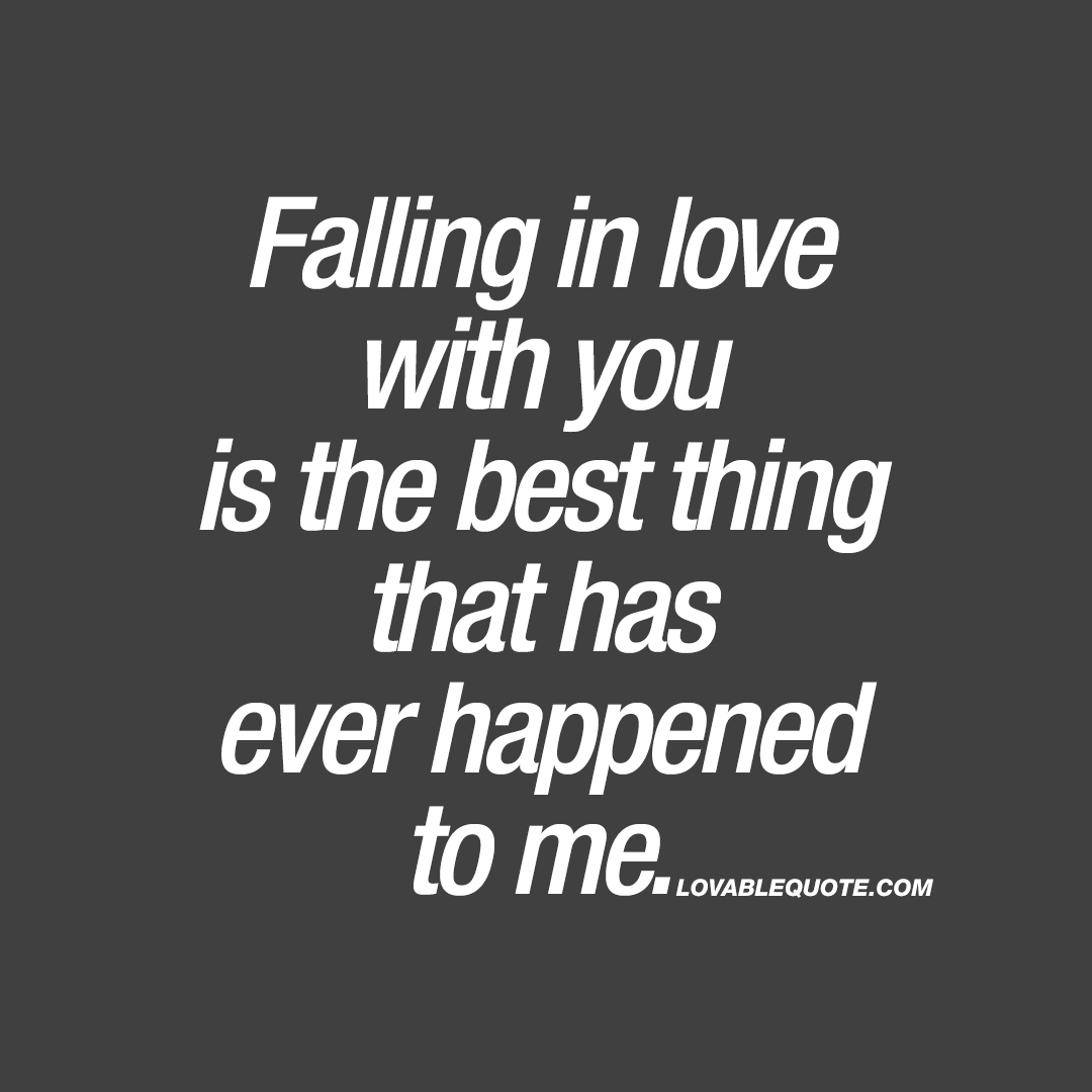 The Best Love Quotes Falling In Love With You Is The Best Thing That Has Ever Happened