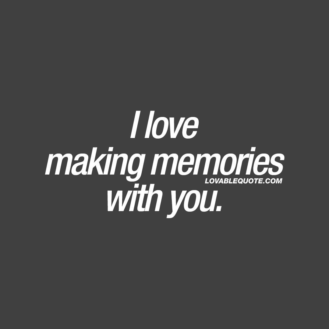 Quotes Nice I Love Making Memories With You  Nice Couple Quotes For Him And Her
