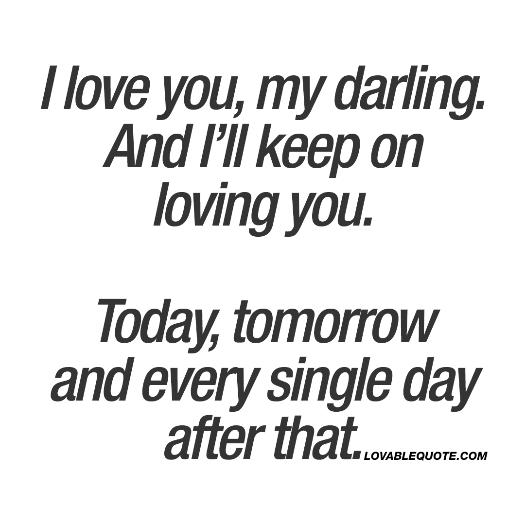 Loving You Quotes Awesome I Love You My Darlingand I'll Keep On Loving You  I Love You