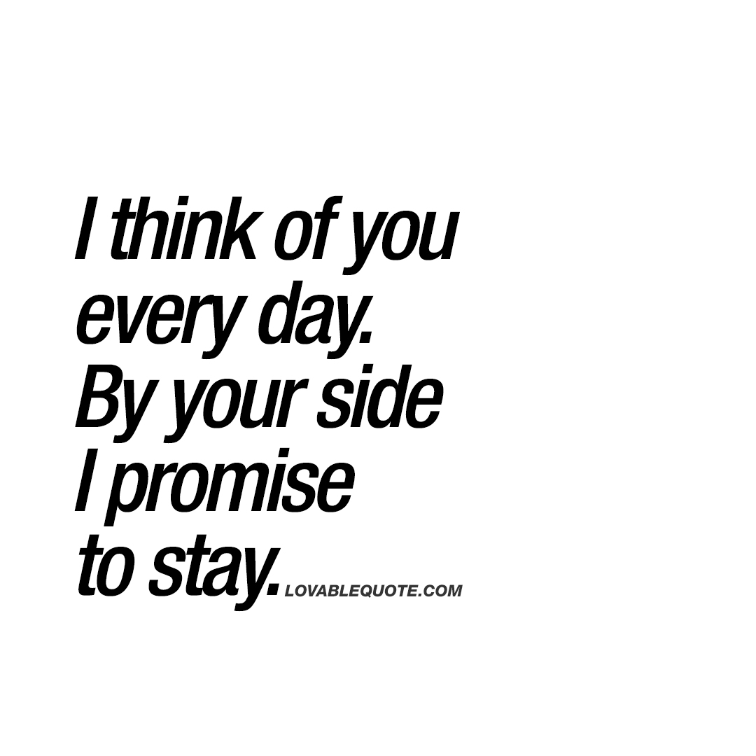 I Promise Quotes I Think Of You Every Day.your Side I Promise To Stay  Couple