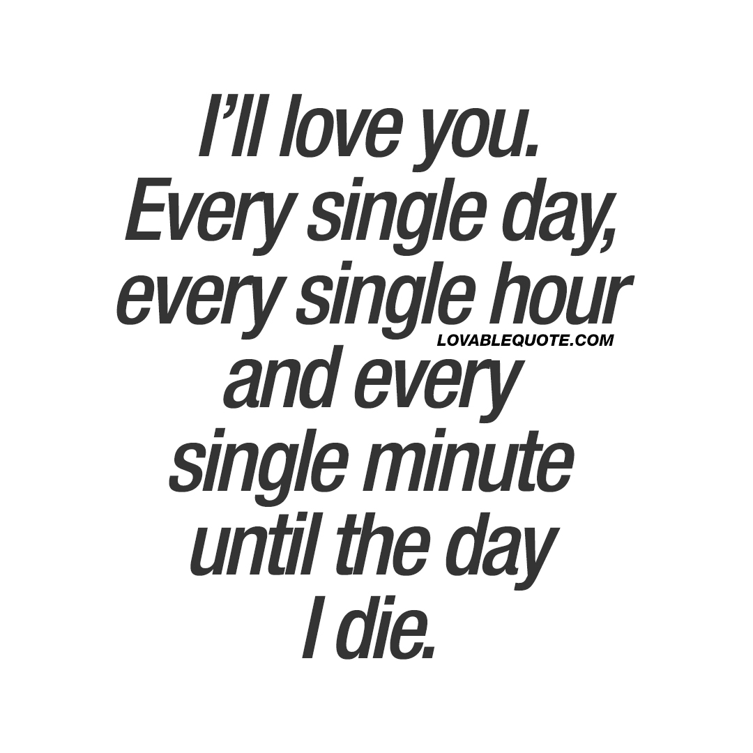Quote Of The Day I'll Love Youevery Single Day Every Single Hour And Every