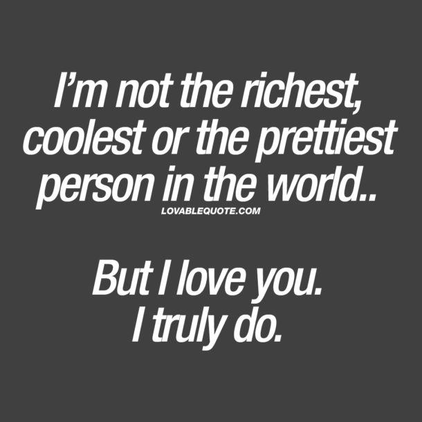 I'm not the richest, coolest or the prettiest person in the world..