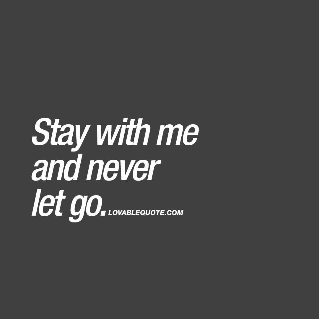 Let Go Quotes Adorable Stay With Me And Never Let Go  Best Quotes About Love