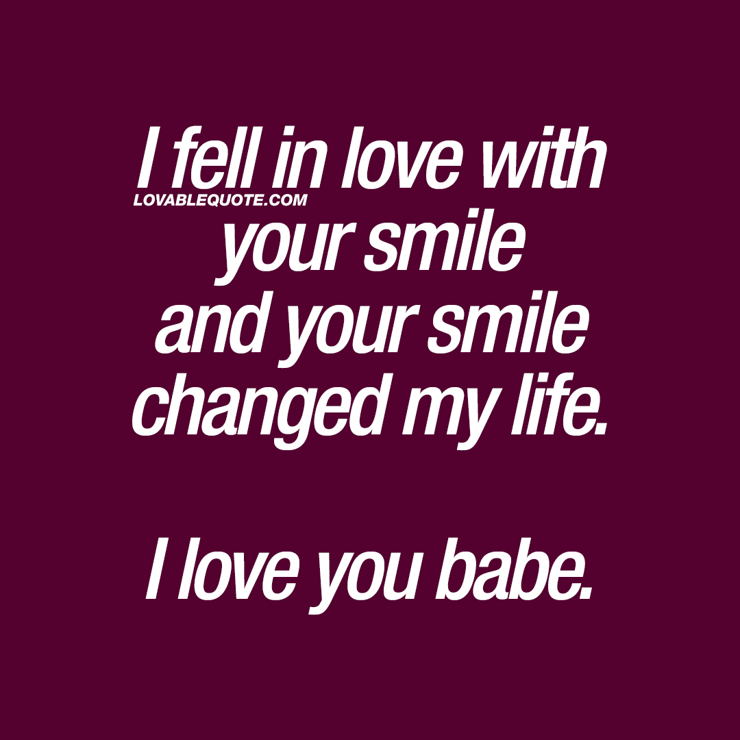 I Love You Quotes I Fell In Love With Your Smile And Your Smile Changed My Lifei