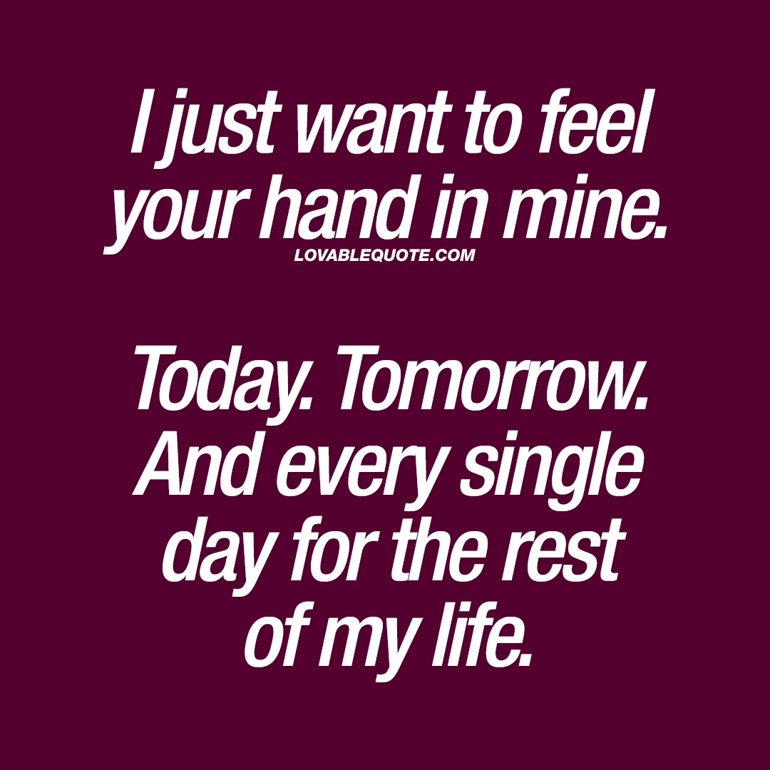 I Want You To Feel Loved Quotes: I Just Want To Feel Your Hand In Mine