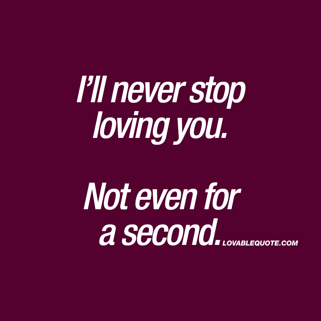 Loving You Quotes Fair I'll Never Stop Loving Younot Even For A Second  Love Quote