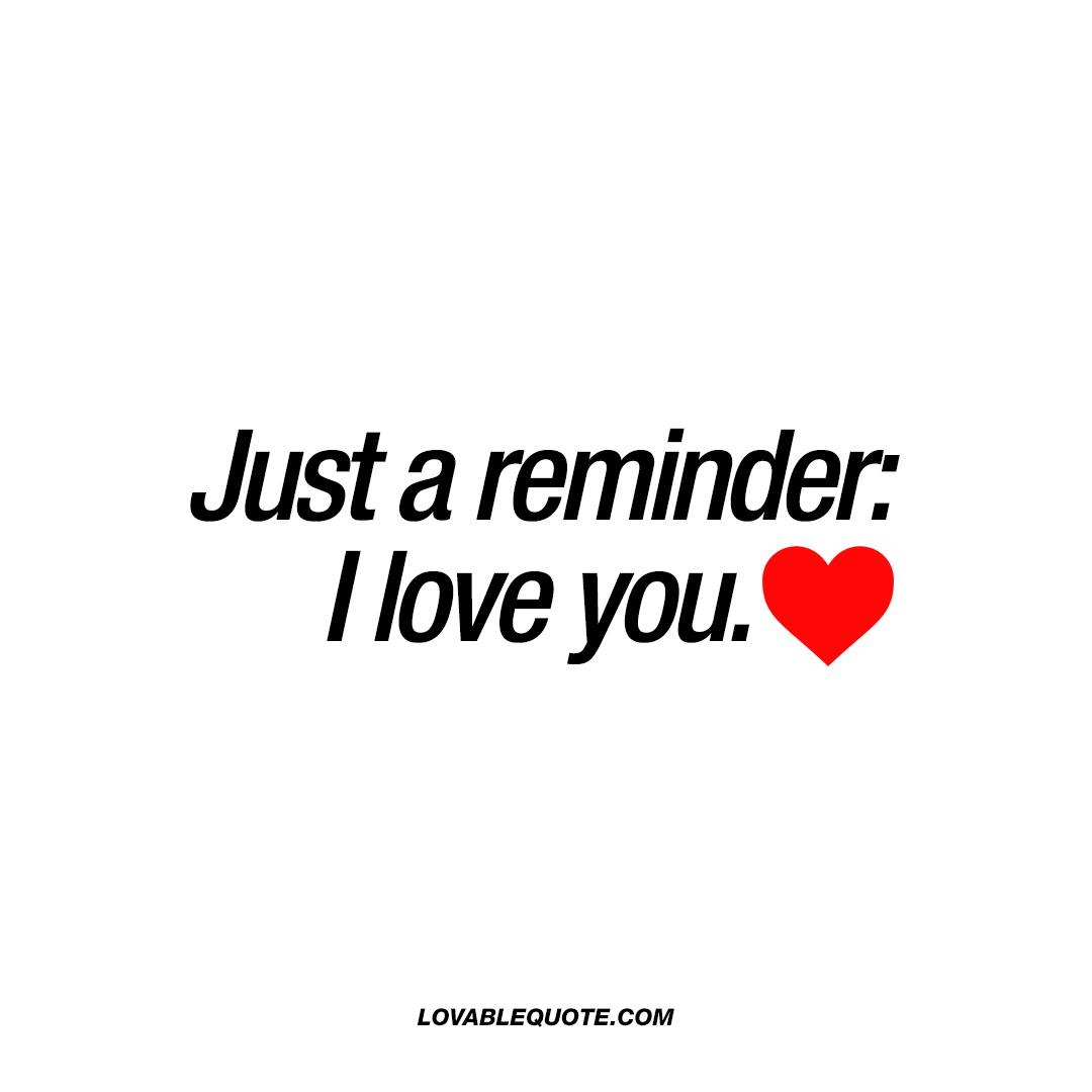 I Love You Quotes Him: Just A Reminder: I Love You.