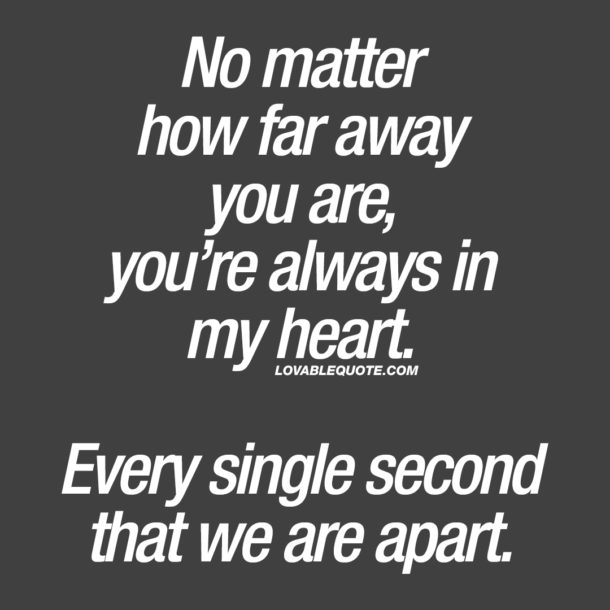 No matter how far away you are, you're always in my heart.