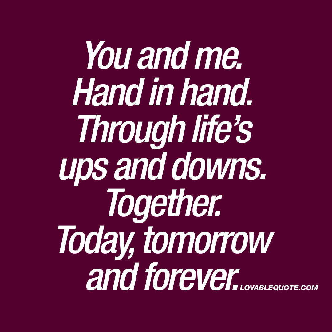 Together Love Quotes You And Me.hand In Handthrough Life's Ups And Downstogether.