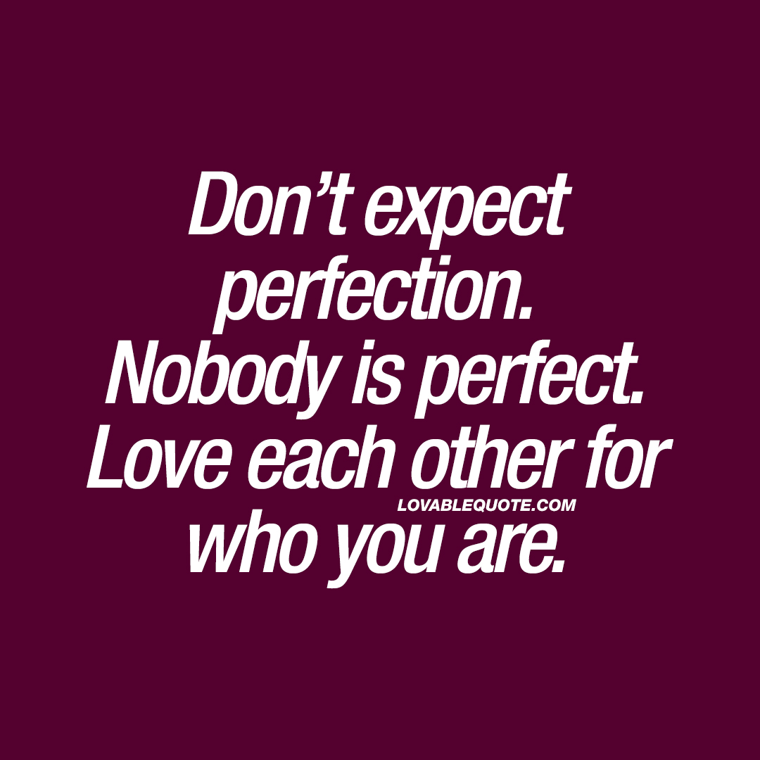 Who Is Perfekt don t expect perfection nobody is each other for who
