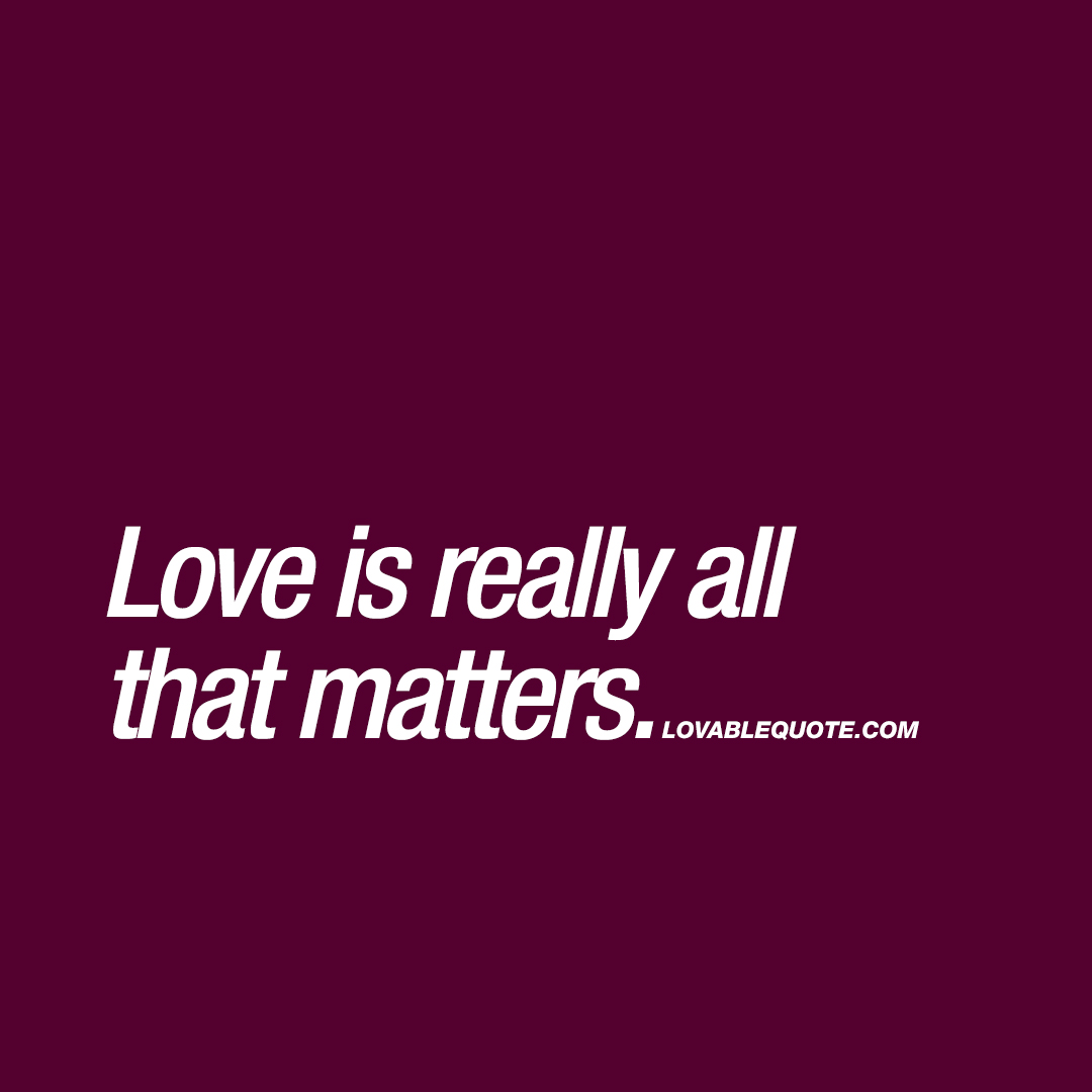 Love is really all that matters.