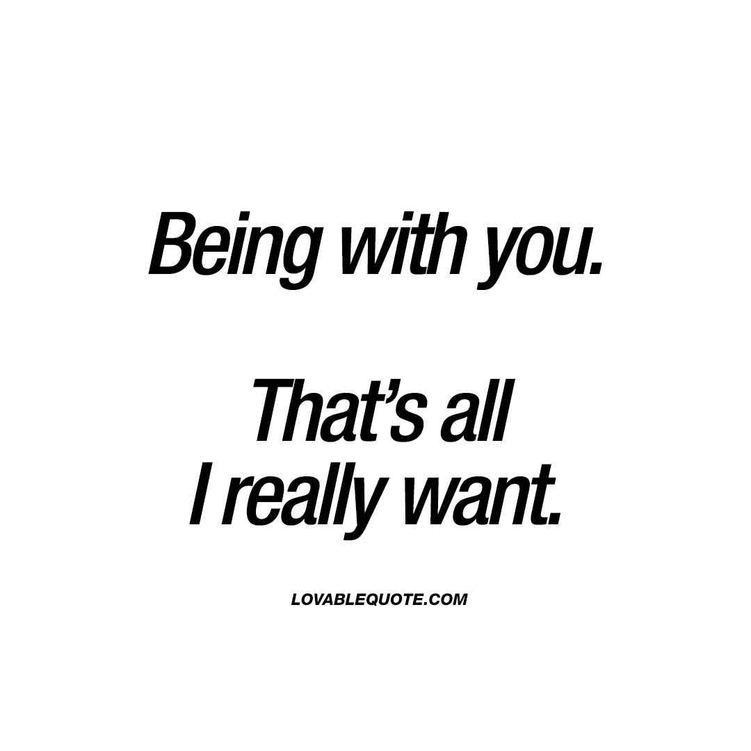 All Quotes Being With Youthat's All I Really Want  With You Quotes