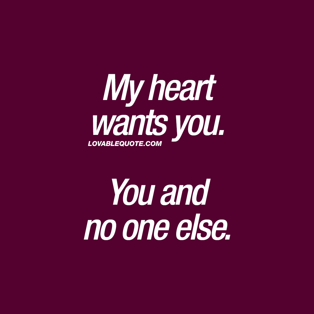 Love Quote My Heart Wants You You And No One Else