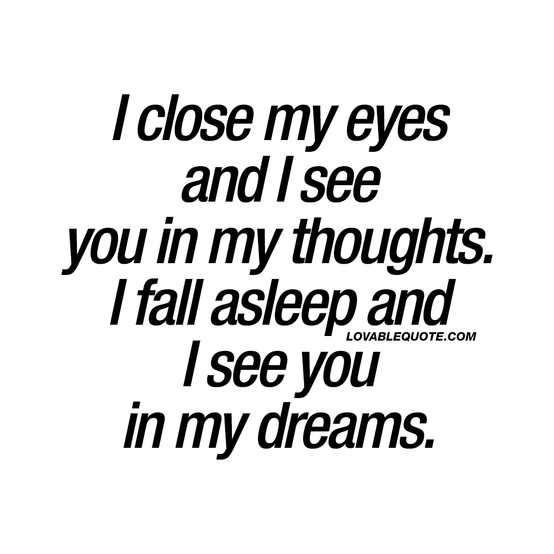 Cute Quotes For Him | Cute Quote For Him And Her I Close My Eyes And I See You In My