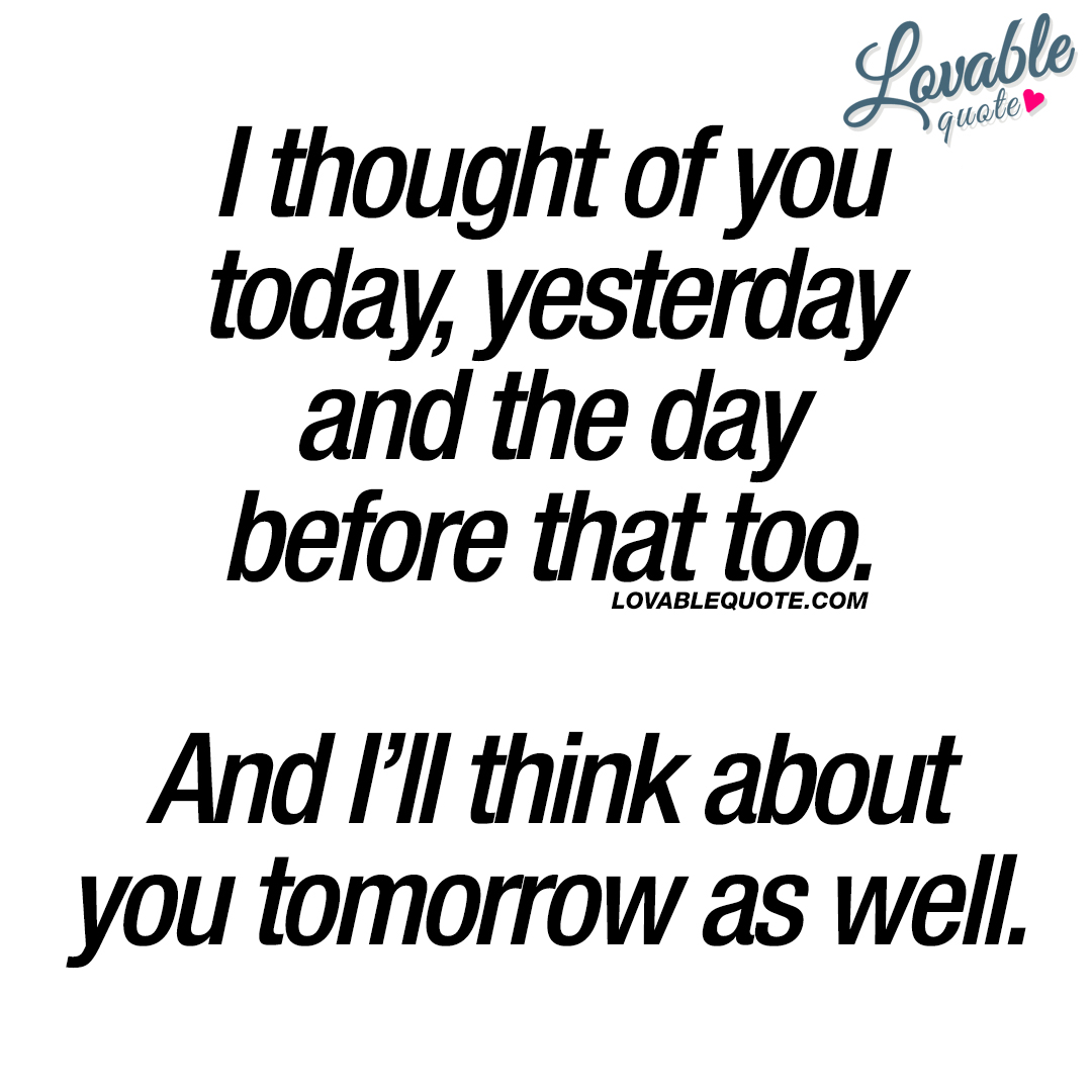 Today Quotes: Cute Quote: I Thought Of You Today, Yesterday And The Day