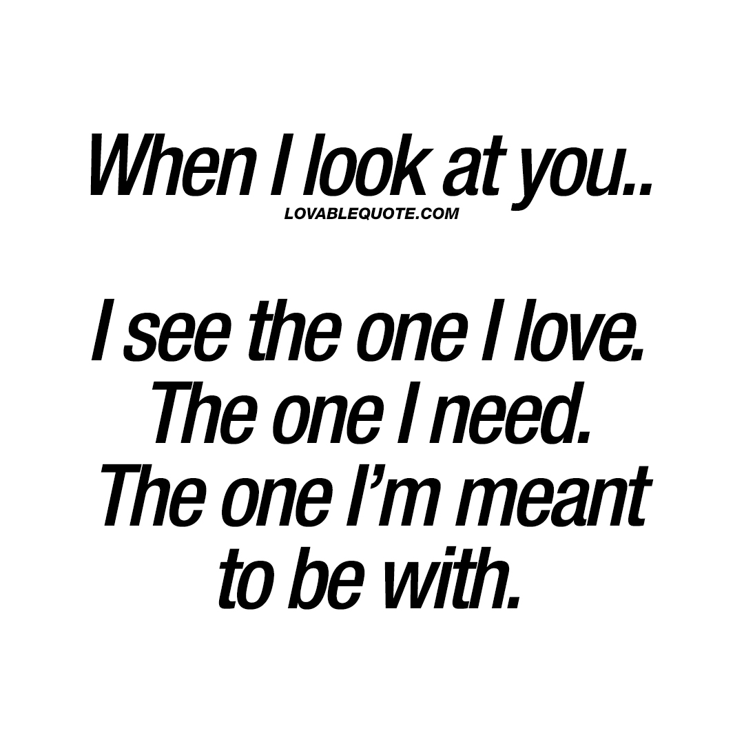 Love Quot Love Quote When I Look At You.i See The One I Love.