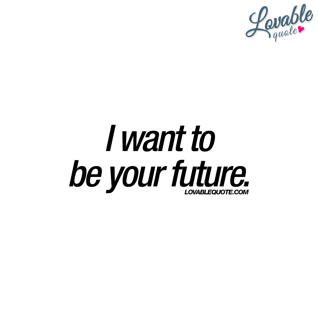 I want to be your future.