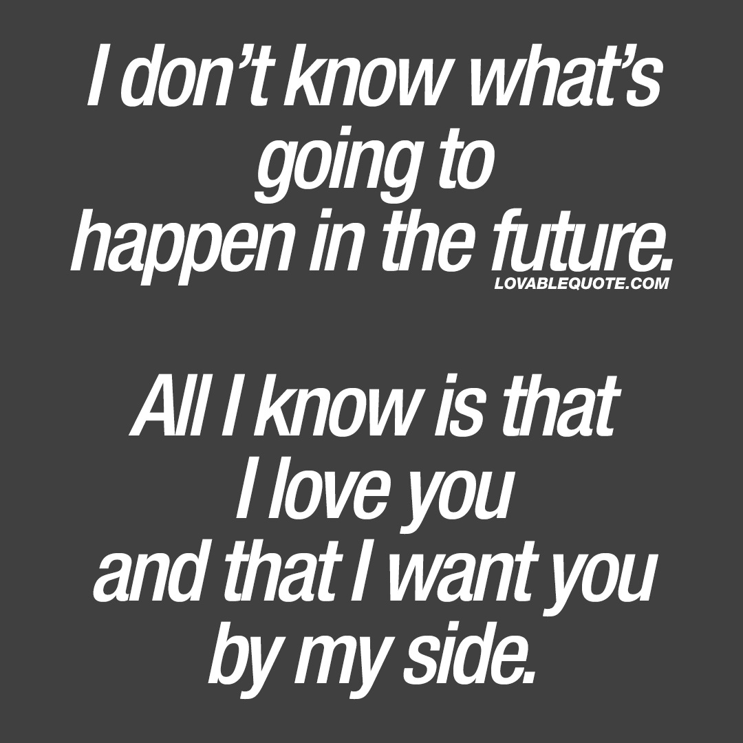 I love you quotes: All I know is that I love you and that I ...