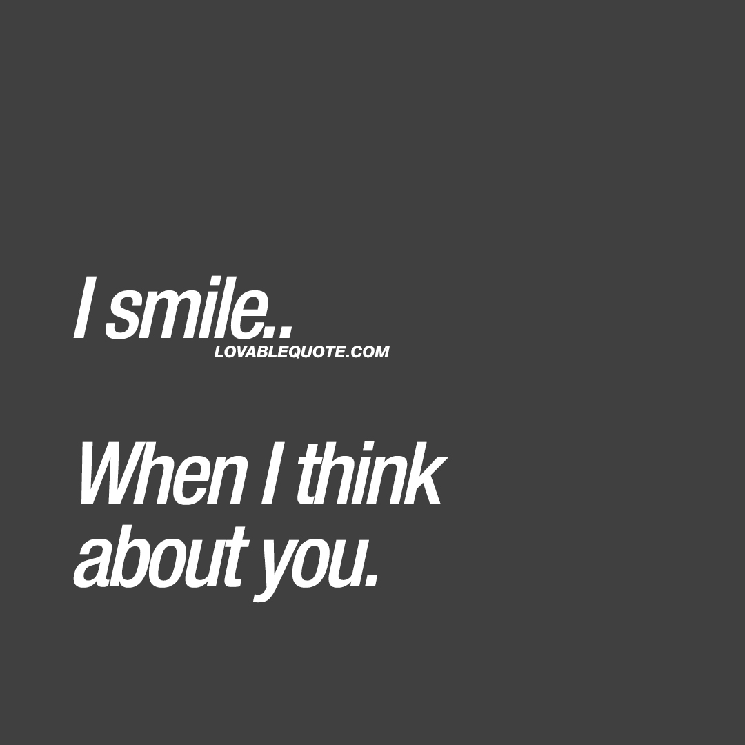 I smile.. When I think about you. ❤