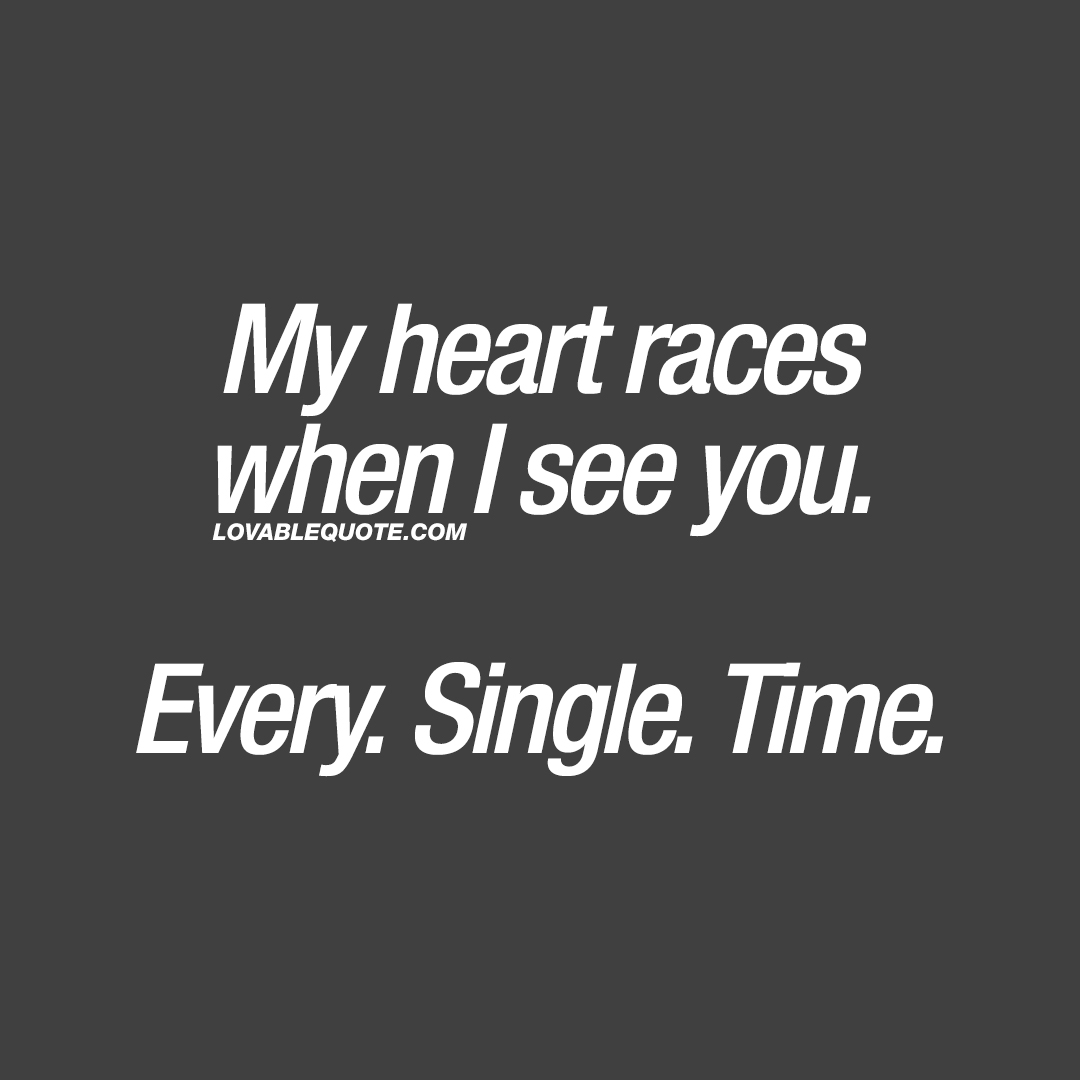 Romantic quotes for him or her: My heart races when I see ...