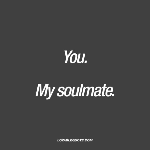 You. My soulmate.