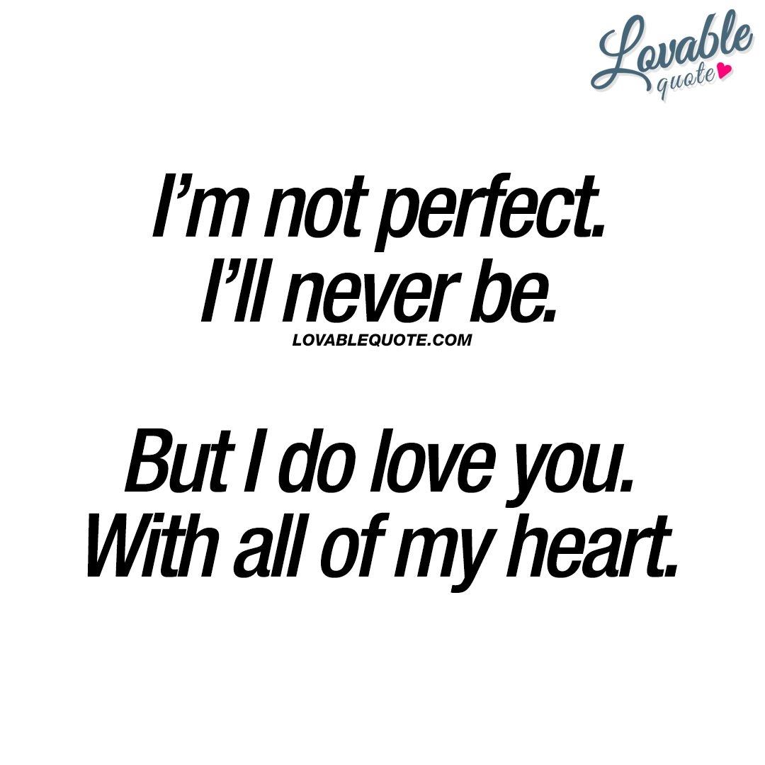 Love quote: I\'m not perfect. I\'ll never be. But I do love ...